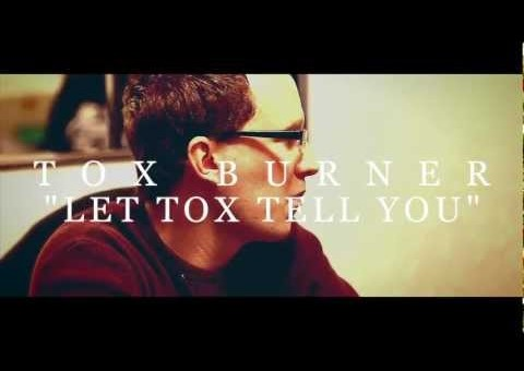 Tox Burner (@ToxBurner) – Let Tox Tell You Feat #PodcastWednesdays (@PodcastWeds) [Music Video]
