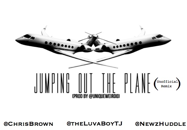 Chris Brown (@ChrisBrown)- Jumping Out The Plane Remix Feat @NewzHuddle & @TheLuvaBoyTJ
