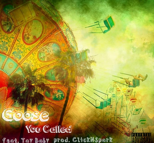 Goose (@TheLifeOf Goose) – You Called Feat. Tay Baby (Prod. Click N Spark Productions)