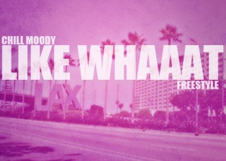 Chill Moody (@ChillMoody) – Like Whaaat Freestyle