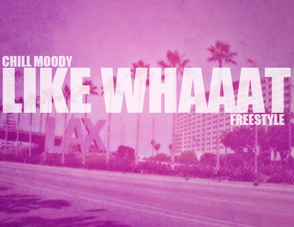 Chill Moody (@ChillMoody) &#8211; Like Whaaat Freestyle