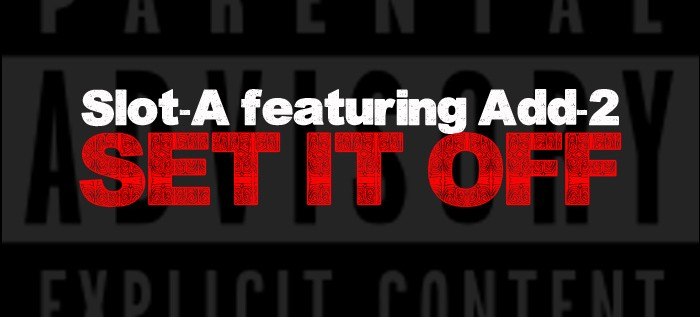 Slot-A (@iamslota) – Set It Off Feat Add-2 (@add2themc)