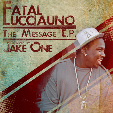 Fatal Lucciauno & Jake One – The Message (EP)