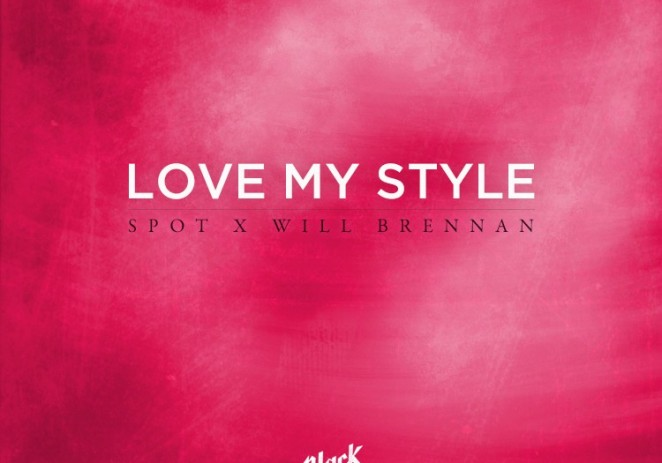SPOT (@BeingSpot) x Will Brennan (@thewillbrennan) &#8211; Love My Style [Prod. Black Key]