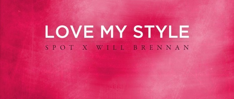 SPOT (@BeingSpot) x Will Brennan (@thewillbrennan) – Love My Style [Prod. Black Key]