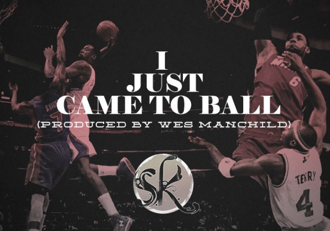 #TakeoverThursdays S.K. (@PhillySK) &#8211; I Just Came To Ball (Prod By @WesManchild)