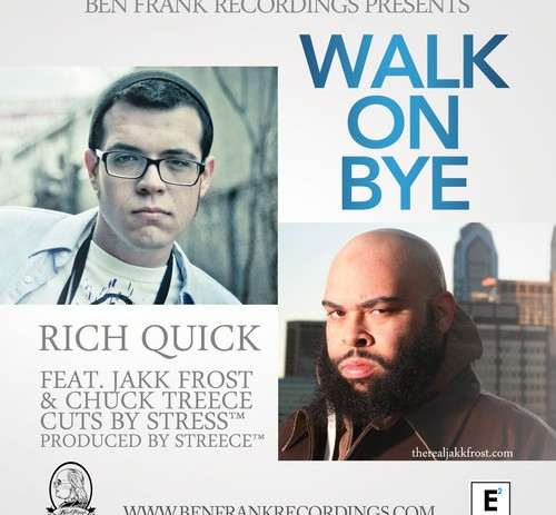 Rich Quick (@RichMFNQuick)  – Walk On Bye Feat. Jakk Frost (@JakkFrost) & Chuck Treece (prod by STREECE™)