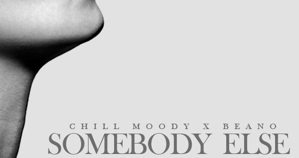 Chill Moody (@ChillMoody) & Beano (@JustBeano) – Somebody Else (#nicethings REMIX)