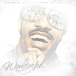 Antwan Davis (@AntwanDavisEST) x WesManchild (@WesManchild) – WONDERFUL [Album]