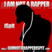 I AM NOT A RAPPER
