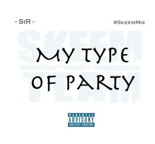 SiR The Investment (@SiR215) – My Type Of Party #SkeemMix