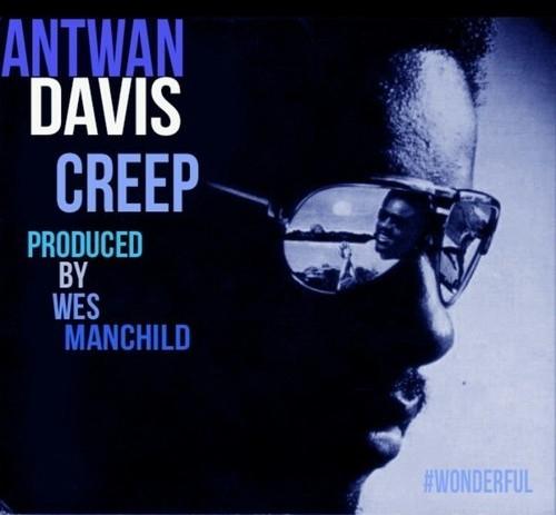 Antwan Davis (@AntwanDavis) x Wes Manchild (@WesManchild) – Creep