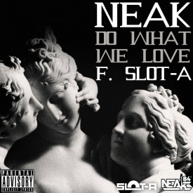 Neak (@NeakUndefined) – Do What We Love Feat. Slot-A (@IAmSlotA)