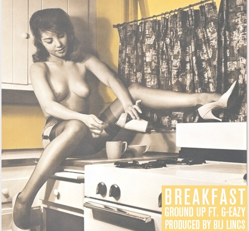 Ground Up (@therealgroundup) – Breakfast Feat. G-Eazy (@g_eazy) (prod. by @bijlincs)