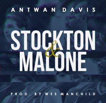 Antwan Davis (@AntwanDavisEST) – Stockton & Malone (Prod. @WesManchild)