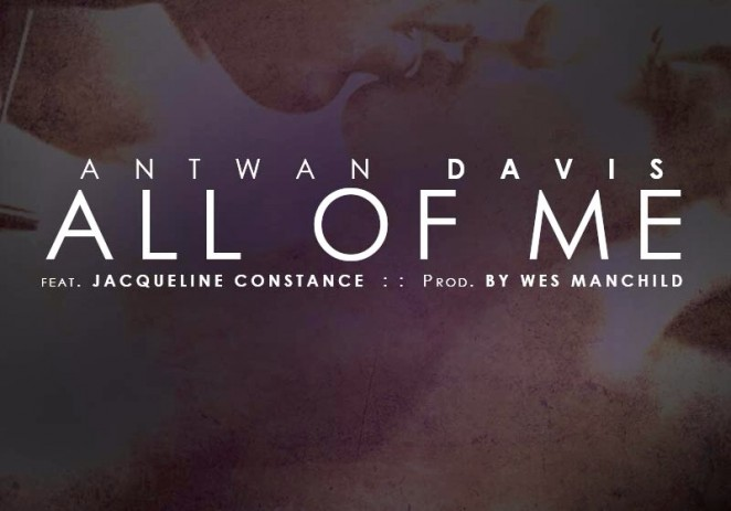 Antwan Davis (@AntwanDavisEST) – All Of Me Feat. Jacqueline Constance (@JacqConMusic)