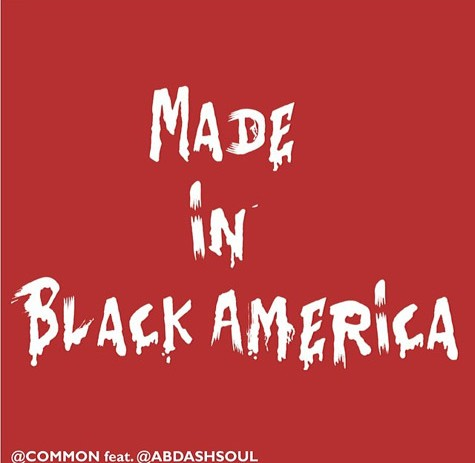 @Common – Made In Black America Feat @AbDashSoul (CDQ)