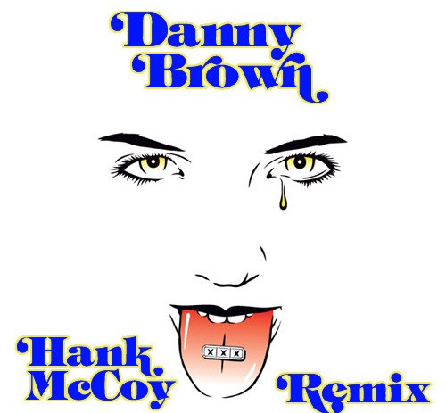 Hank McCoy (@HankMcCoyBeats) x Danny Brown (@xdannyxbrownx) –  XXX Hank McCoy Remix Ep