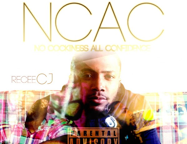 Recee CJ (@ReceeCJ) – No Cockiness All Confidence (NCAC) [Mixtape]