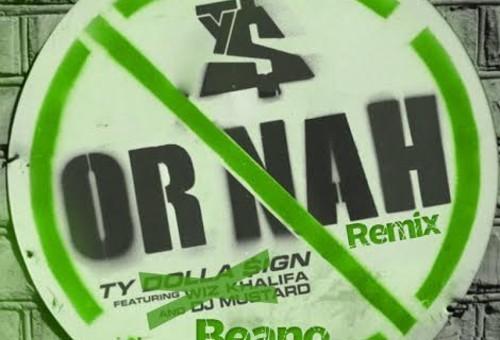 Beano (@JustBeano) – Or Nah? Remix Feat @TYDollaSign x @WizKhalifa