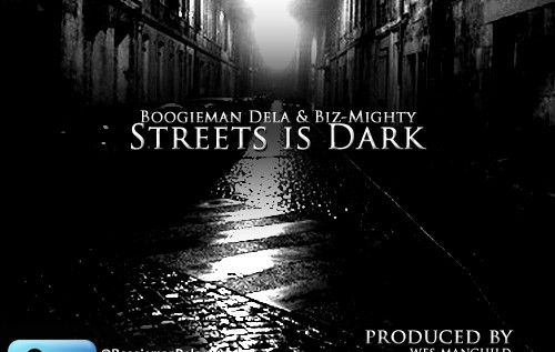 BoogieMan Dela (@Boogiemandela) x Biz Mighty (@FakeBizmighty) – Streets Is Dark