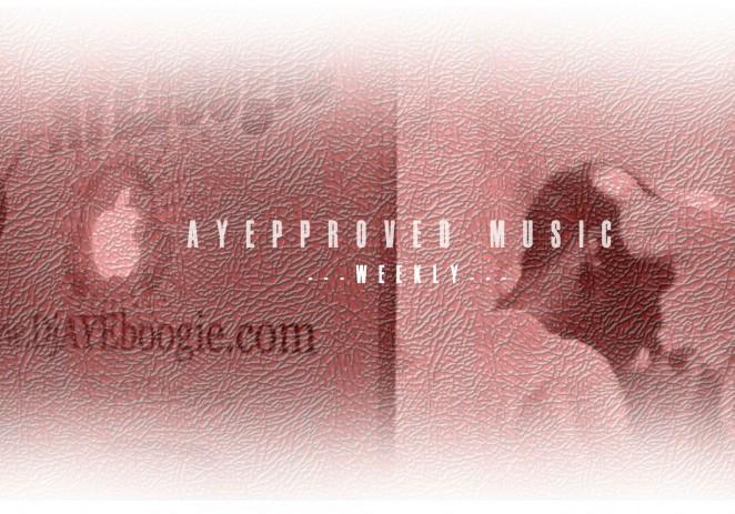 @DJAyeBoogie x @IAmNotARapper58 Present: #AYEpproved Music (Week 1)