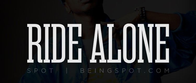SPOT (@beingSPOT)  – Ride Alone Prod. Flawless Tracks (@FlawlessTracks)