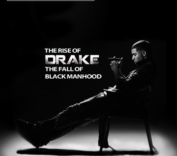 The Rise Of Drake: The Fall Of Black Manhood