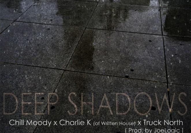 Chill Moody x Charlie K x Truck North – Deep Shadows (Prod by JoeLogic)
