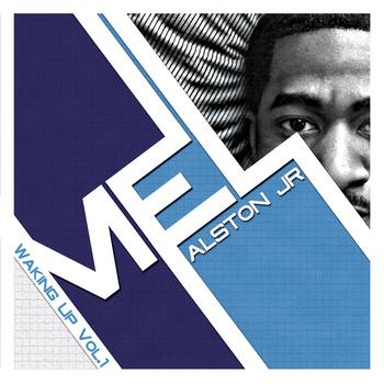 Mel Alston Jr (@MelAlstonJr) – Waking Up Vol #1 [Mixtape]