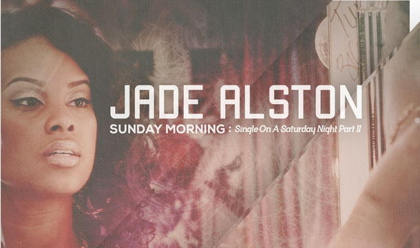 Jade Alston (@JadeAlston) &#8211; Sunday Morning: Single on A Saturday Night Pt. 2 [EP]