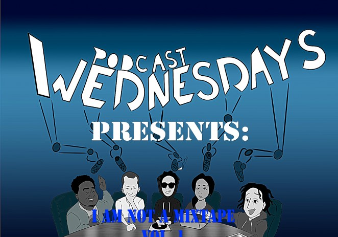 #PodcastWednesdays Presents: I Am Not A Mixtape Vol. 1 (w/@SeanFalyon) [STREAM/DOWNLOAD]