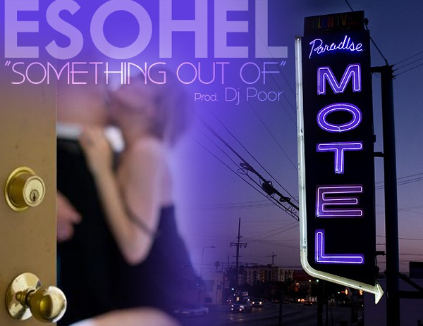 Esohel &#8211; Something Out Of (Prod. DJ Poor)