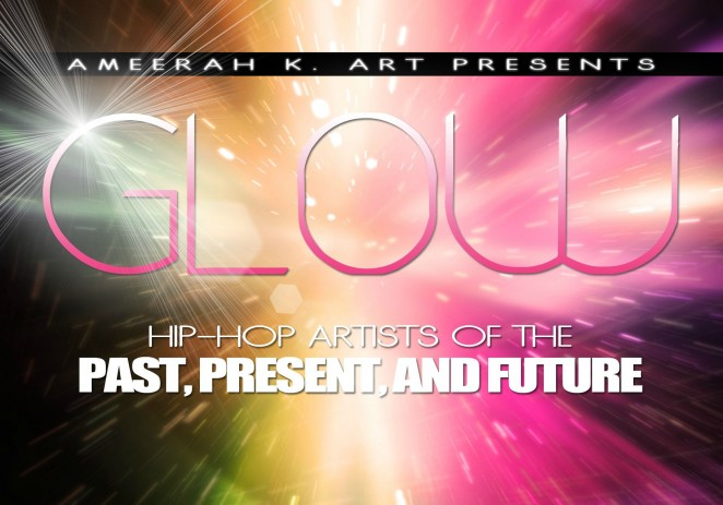 [EVENT] Ameerah K (@AmeerahKArt) Presents: GLOW! Hip-Hop Artists Of The Past,Present & Future