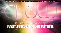 [LIVE] Ameerah K (@AmeerahKArt) Presents: #GLOW LIVE! Hip-Hop Artists Of The Past,Present &#038; Future